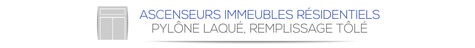 ASCENSEURS IMMEUBLES RÉSIDENTIELS - PYLÔNE LAQUÉ, REMPLISSAGE TÔLÉ