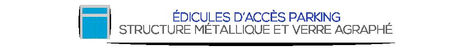 ÉDICULES D'ACCÈS PARKING - STRUCTURE MÉTALLIQUE ET VERRE AGRAPHÉ