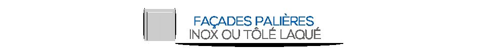 FAÇADES PALIÈRES - INOX OU TÔLÉ LAQUÉ